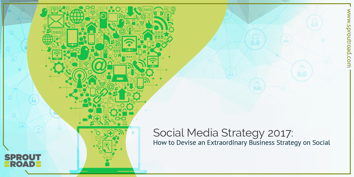 Social Media Strategy: How to Devise an Extraordinary Business Strategy on Social