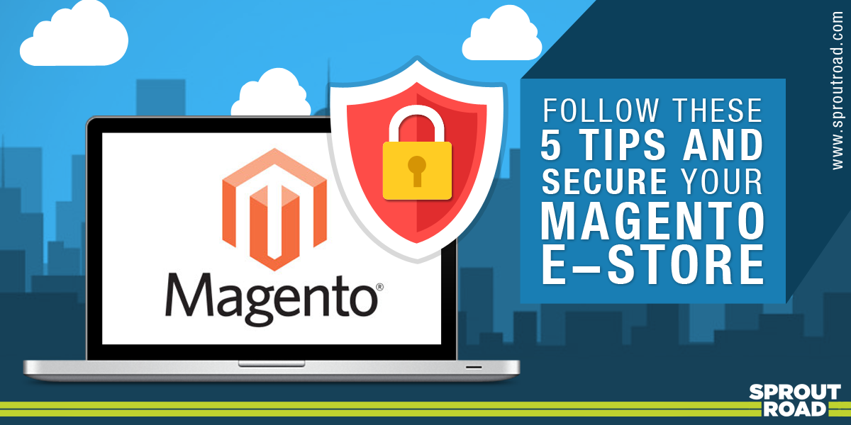 Follow These 5 Tips and Secure Your Magento E-store