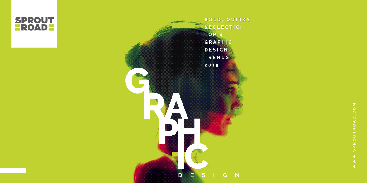 Bold, Quirky & Eclectic: Top 4 Graphic Design Trends 2019
