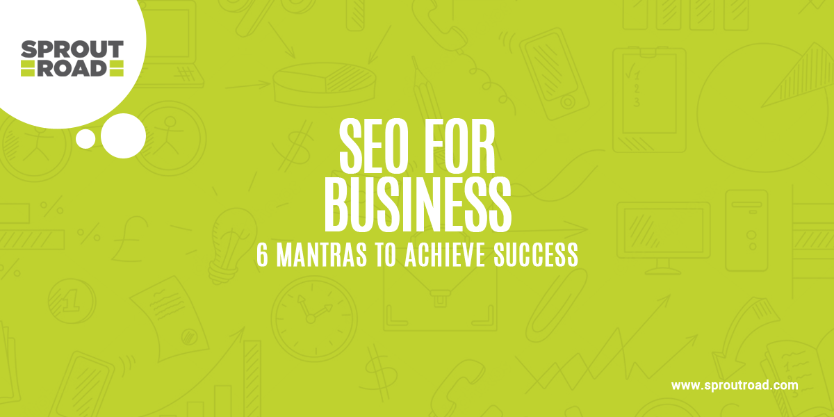 SEO for Business: 6 Mantras to Achieve Success