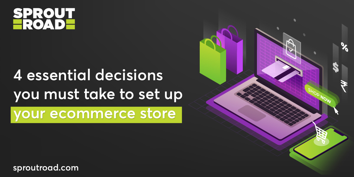 4 Essential Decisions You Must Take To Set Up Your Ecommerce Store