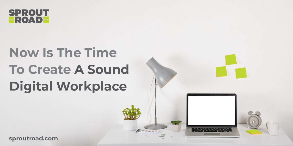 Now is The Time to Create a Sound Digital Workplace